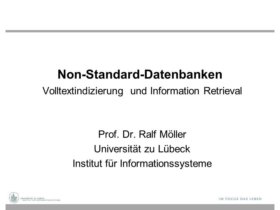 Non-Standard-Datenbanken Volltextindizierung und Information Retrieval Prof. Dr. Ralf Möller Universität zu Lübeck Institut für Informationssysteme