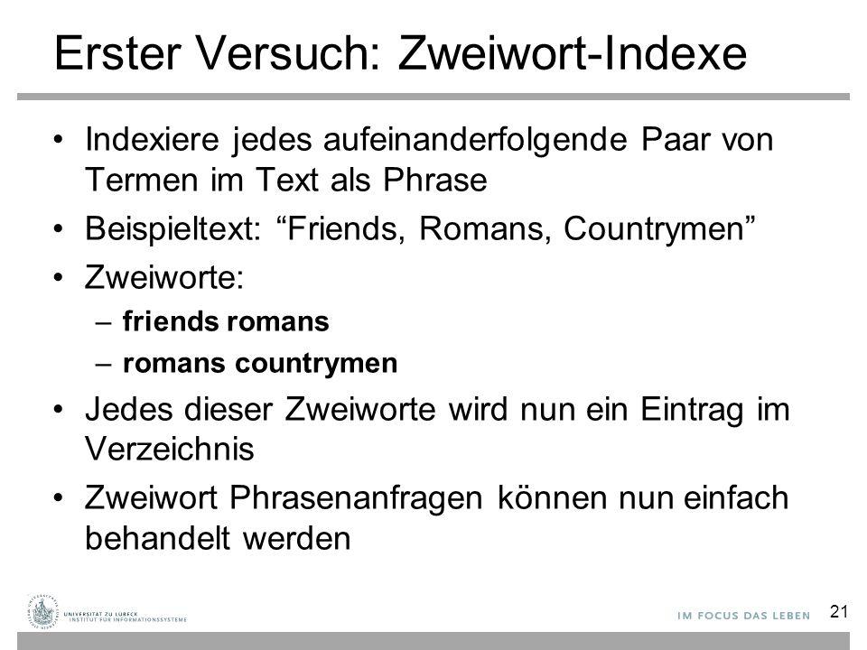 """Erster Versuch: Zweiwort-Indexe Indexiere jedes aufeinanderfolgende Paar von Termen im Text als Phrase Beispieltext: """"Friends, Romans, Countrymen"""" Zwe"""