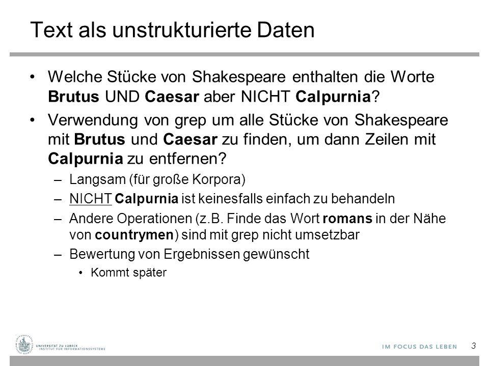 3 Text als unstrukturierte Daten Welche Stücke von Shakespeare enthalten die Worte Brutus UND Caesar aber NICHT Calpurnia.