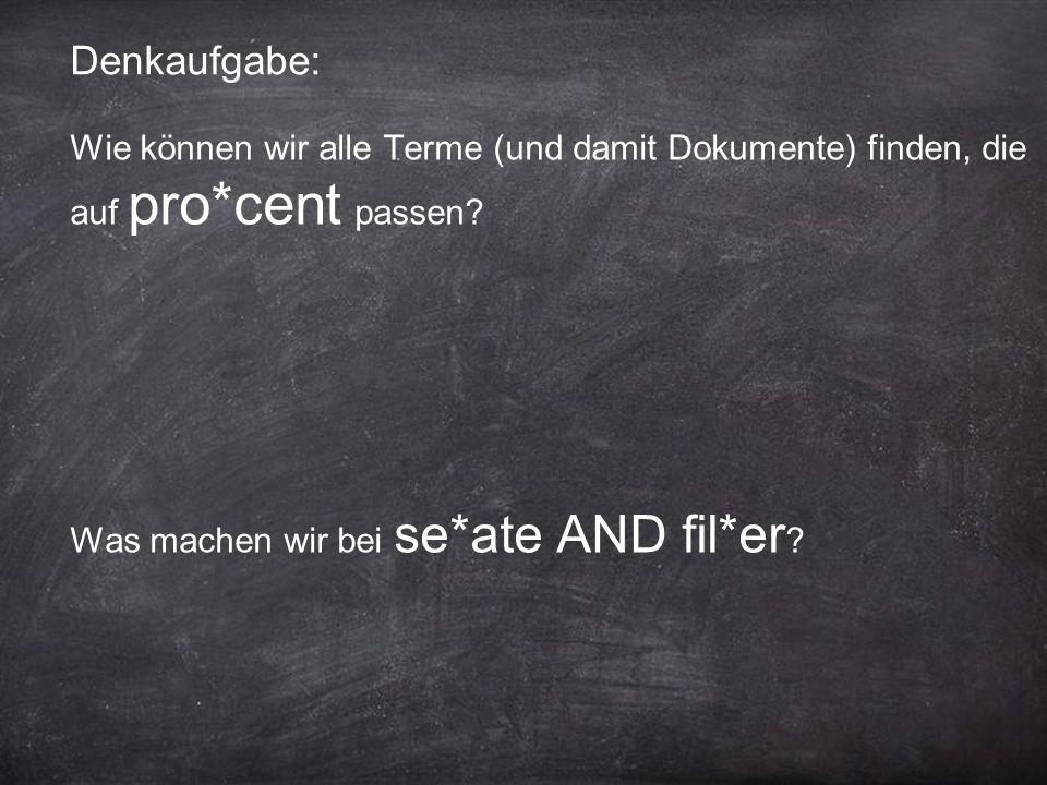 Denkaufgabe: Wie können wir alle Terme (und damit Dokumente) finden, die auf pro*cent passen.