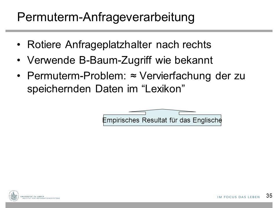 Permuterm-Anfrageverarbeitung Rotiere Anfrageplatzhalter nach rechts Verwende B-Baum-Zugriff wie bekannt Permuterm-Problem: ≈ Vervierfachung der zu sp