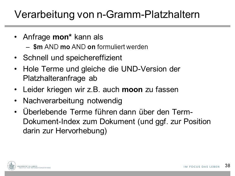 Verarbeitung von n-Gramm-Platzhaltern Anfrage mon* kann als –$m AND mo AND on formuliert werden Schnell und speichereffizient Hole Terme und gleiche d