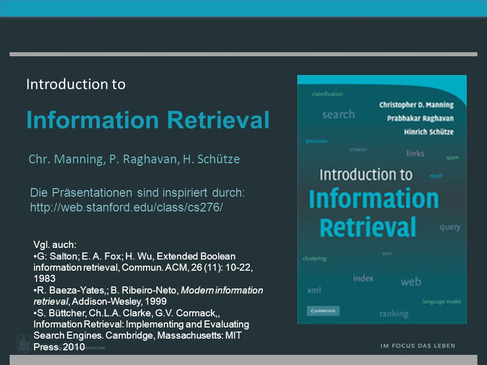 Introduction to Information Retrieval Chr. Manning, P. Raghavan, H. Schütze Die Präsentationen sind inspiriert durch: http://web.stanford.edu/class/cs