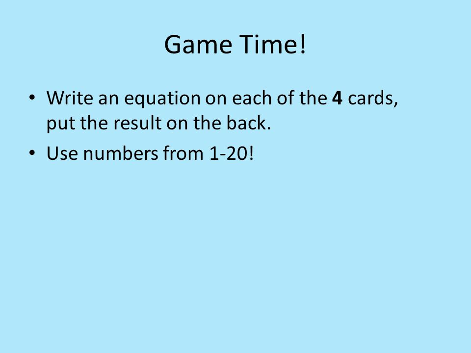 Game Time. Write an equation on each of the 4 cards, put the result on the back.