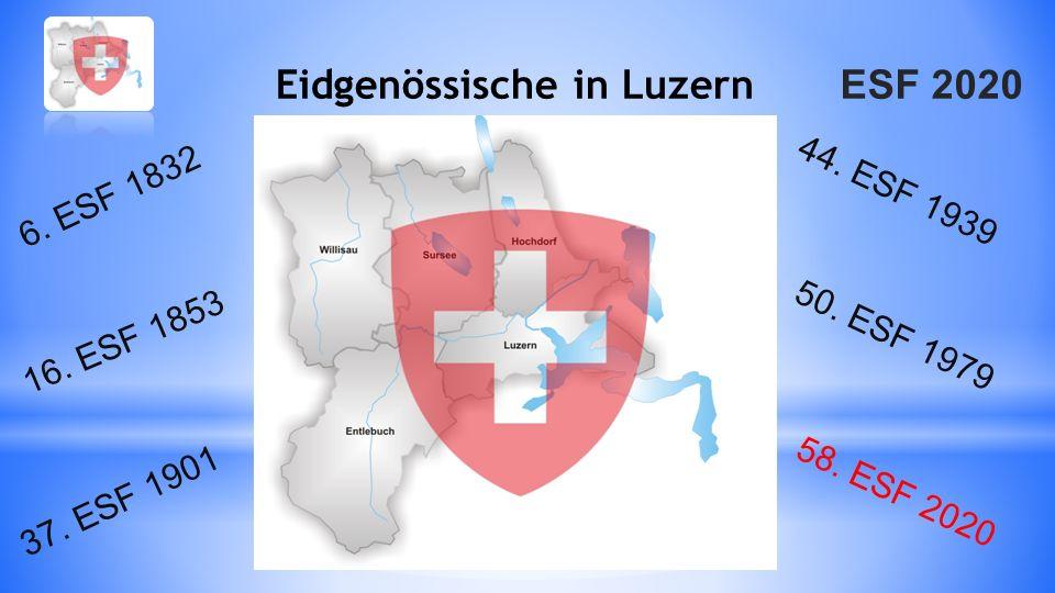 ESF 2020 Eidgenössische in Luzern 6. ESF 1832 16. ESF 1853 37. ESF 1901 44. ESF 1939 50. ESF 1979 58. ESF 2020