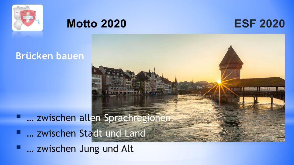 ESF 2020Motto 2020 Brücken bauen  … zwischen allen Sprachregionen  … zwischen Stadt und Land  … zwischen Jung und Alt
