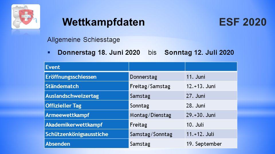 ESF 2020Wettkampfdaten Event Eröffnungsschiessen Donnerstag 11. Juni Ständematch Freitag/Samstag 12.+13. Juni Auslandschweizertag Samstag 27. Juni Off