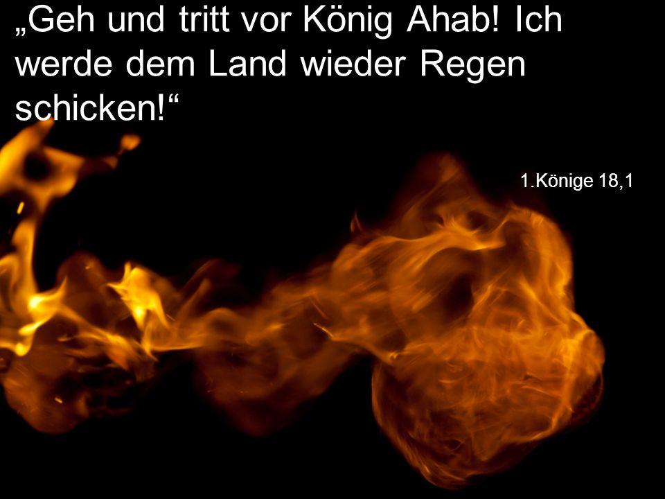 """1.Könige 18,1 """"Geh und tritt vor König Ahab! Ich werde dem Land wieder Regen schicken!"""""""