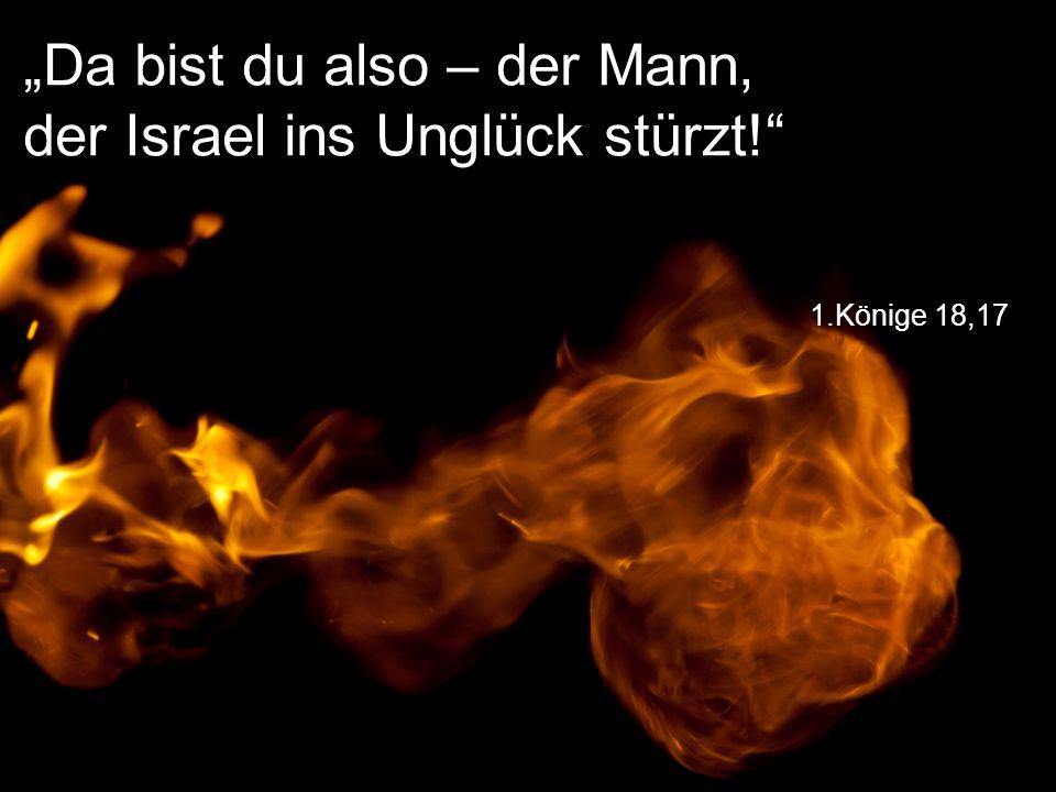 """1.Könige 18,17 """"Da bist du also – der Mann, der Israel ins Unglück stürzt!"""""""