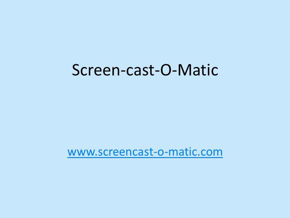 Screen-cast-O-Matic www.screencast-o-matic.com