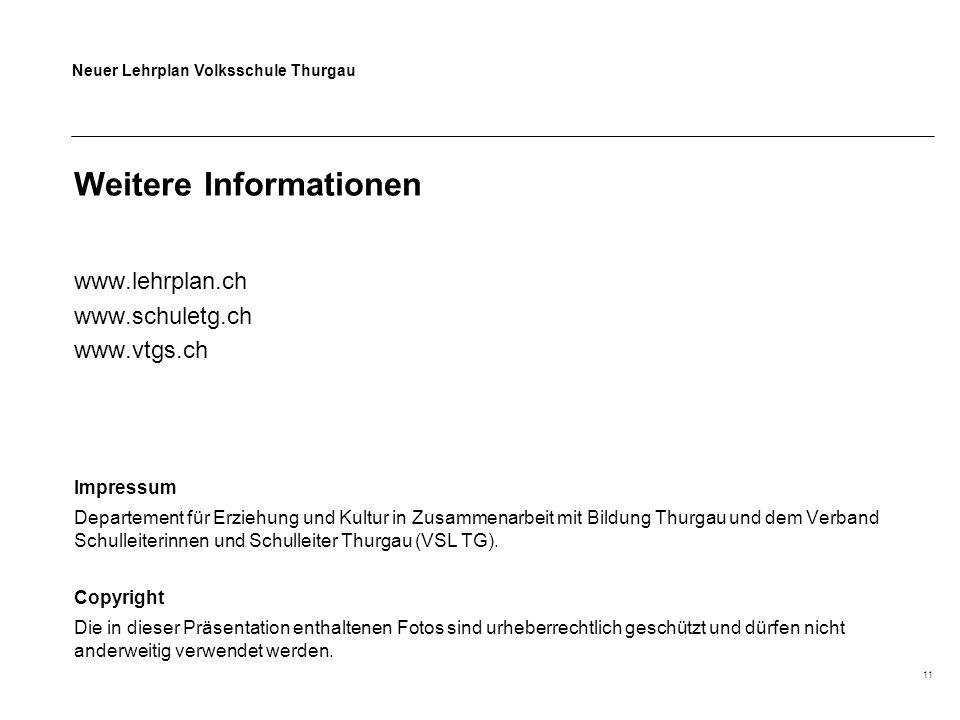 Neuer Lehrplan Volksschule Thurgau 11 Weitere Informationen www.lehrplan.ch www.schuletg.ch www.vtgs.ch Impressum Departement für Erziehung und Kultur in Zusammenarbeit mit Bildung Thurgau und dem Verband Schulleiterinnen und Schulleiter Thurgau (VSL TG).
