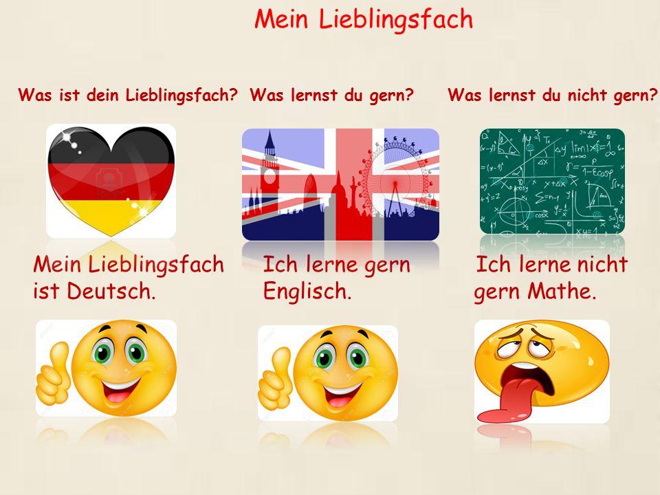 Was ist dein Lieblingsfach? Was lernst du gern? Was lernst du nicht gern? Mein Lieblingsfach Ich lerne gern Ich lerne nicht ist Deutsch. Englisch. ger