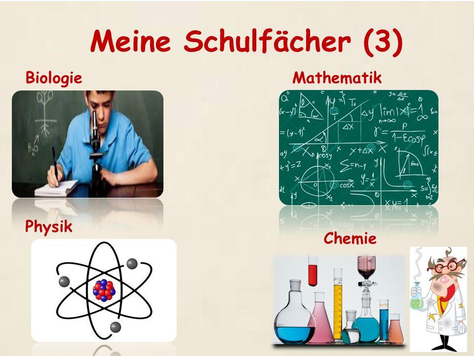Meine Schulfächer (3) BiologieMathematik Physik Chemie