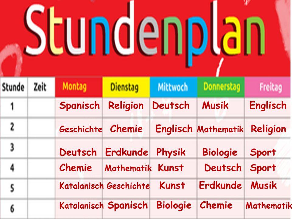 Spanisch Religion Deutsch Musik Englisch Geschichte Chemie Englisch Mathematik Religion Deutsch Erdkunde Physik Biologie Sport Chemie Mathematik Kunst