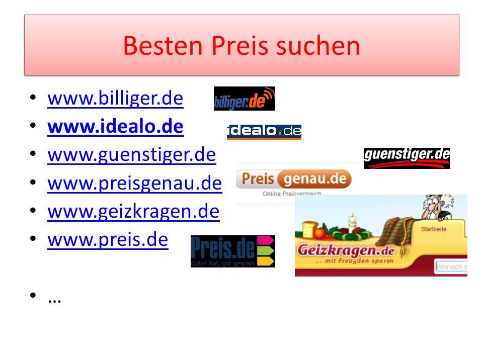 Besten Preis suchen www.billiger.de www.idealo.de www.guenstiger.de www.preisgenau.de www.geizkragen.de www.preis.de …