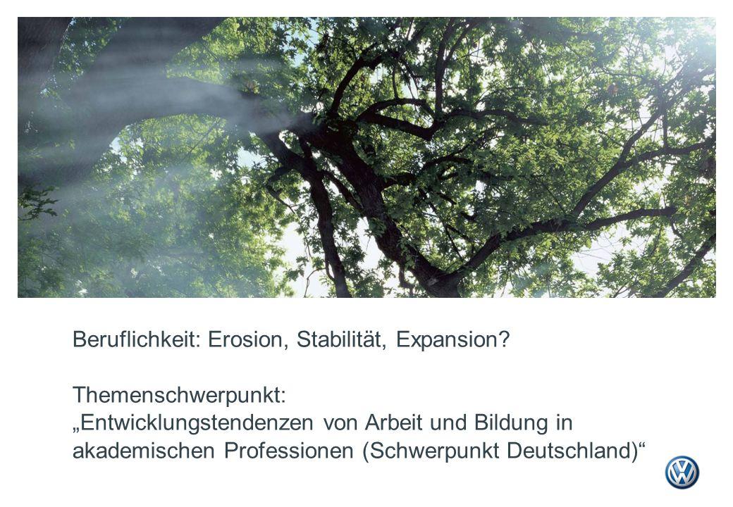"""Beruflichkeit: Erosion, Stabilität, Expansion? Themenschwerpunkt: """"Entwicklungstendenzen von Arbeit und Bildung in akademischen Professionen (Schwerpu"""