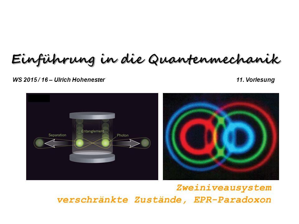 Zweiniveausystem verschränkte Zustände, EPR-Paradoxon WS 2015 / 16 – Ulrich Hohenester 11. Vorlesung