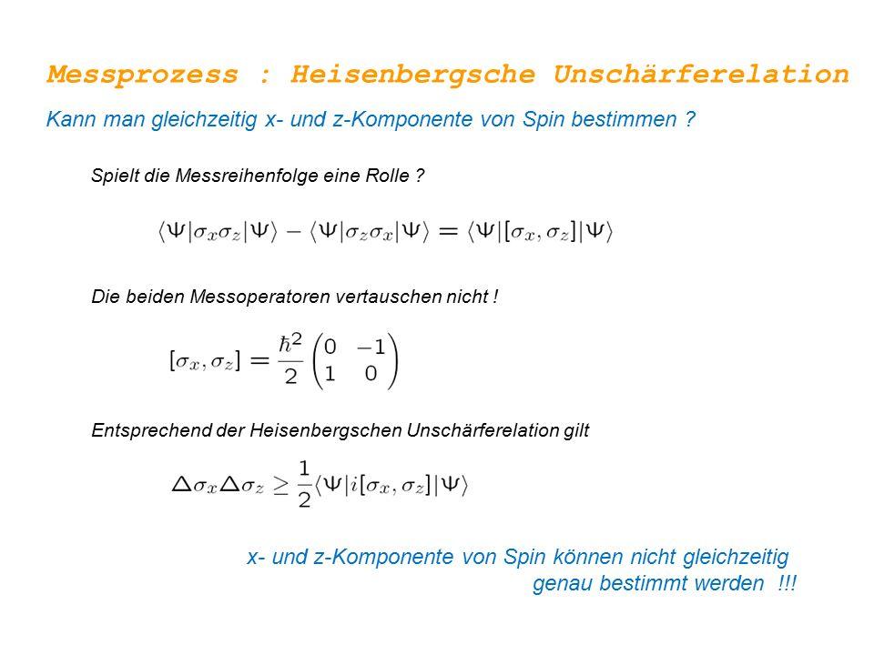 Messprozess : Heisenbergsche Unschärferelation Kann man gleichzeitig x- und z-Komponente von Spin bestimmen ? Spielt die Messreihenfolge eine Rolle ?