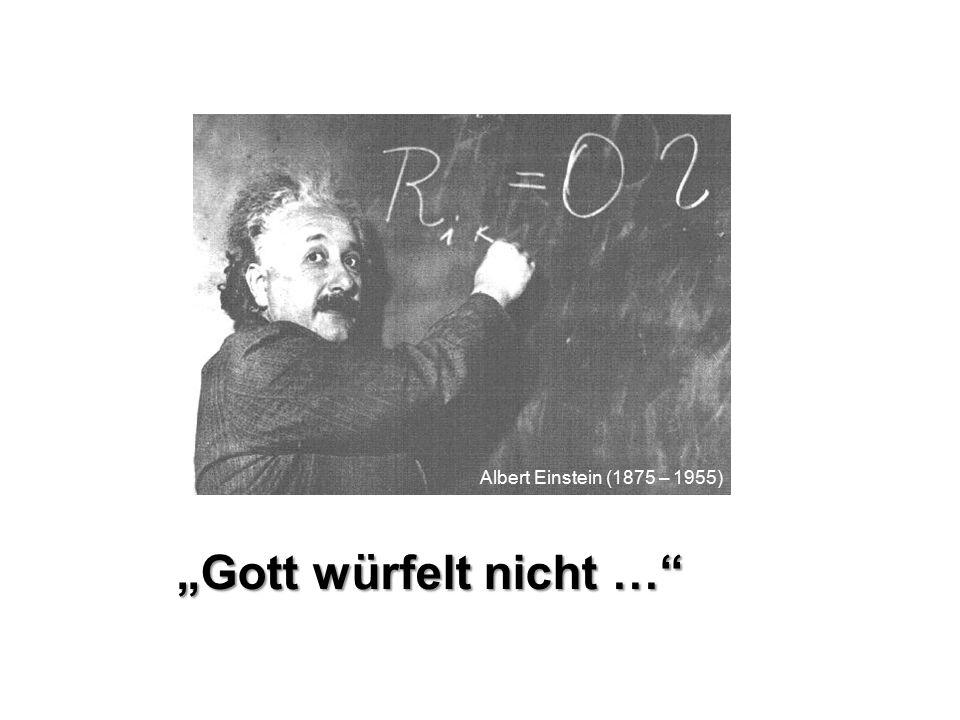 """""""Gott würfelt nicht …"""" Albert Einstein (1875 – 1955)"""