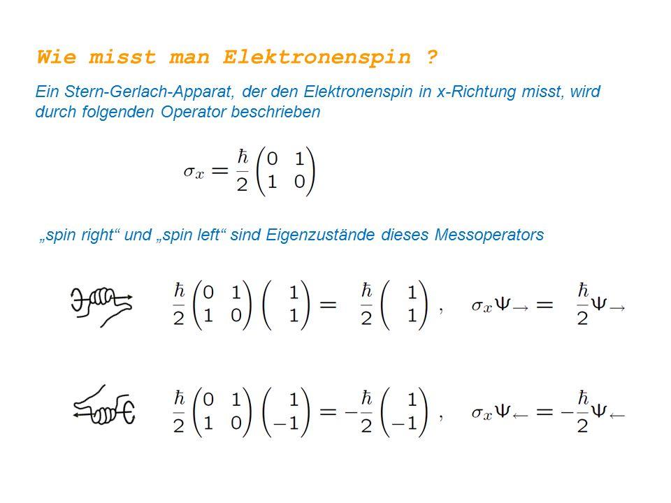 """Wie misst man Elektronenspin ? Ein Stern-Gerlach-Apparat, der den Elektronenspin in x-Richtung misst, wird durch folgenden Operator beschrieben """"spin"""