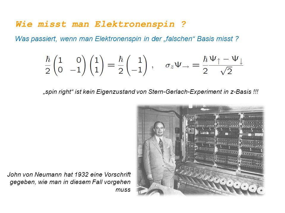 """Wie misst man Elektronenspin ? Was passiert, wenn man Elektronenspin in der """"falschen"""" Basis misst ? """"spin right"""" ist kein Eigenzustand von Stern-Gerl"""