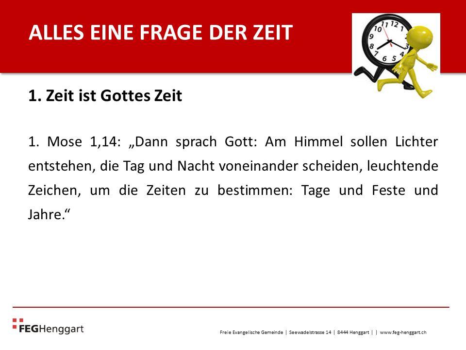 Freie Evangelische Gemeinde | Seewadelstrasse 14 | 8444 Henggart | | www.feg-henggart.ch ALLES EINE FRAGE DER ZEIT 2.