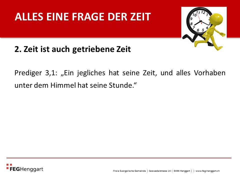 Freie Evangelische Gemeinde | Seewadelstrasse 14 | 8444 Henggart | | www.feg-henggart.ch ALLES EINE FRAGE DER ZEIT 3.