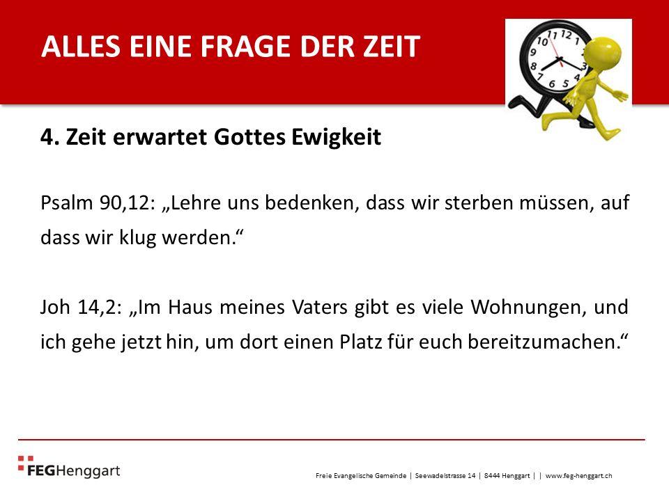 Freie Evangelische Gemeinde | Seewadelstrasse 14 | 8444 Henggart | | www.feg-henggart.ch ALLES EINE FRAGE DER ZEIT 4.