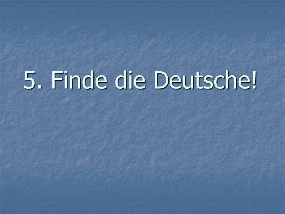 5. Finde die Deutsche!