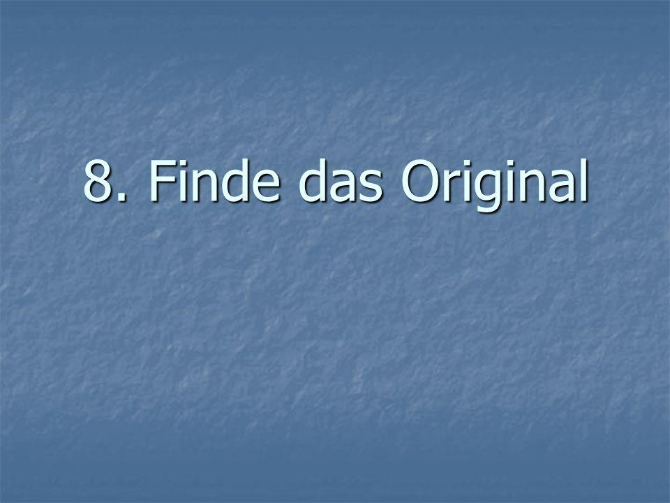 8. Finde das Original