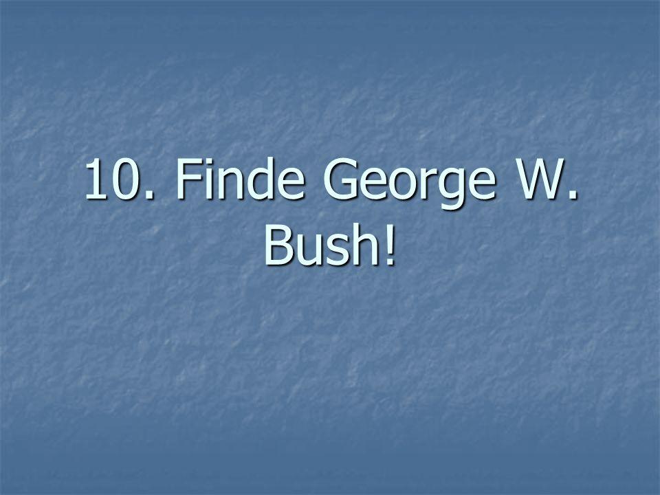 10. Finde George W. Bush!