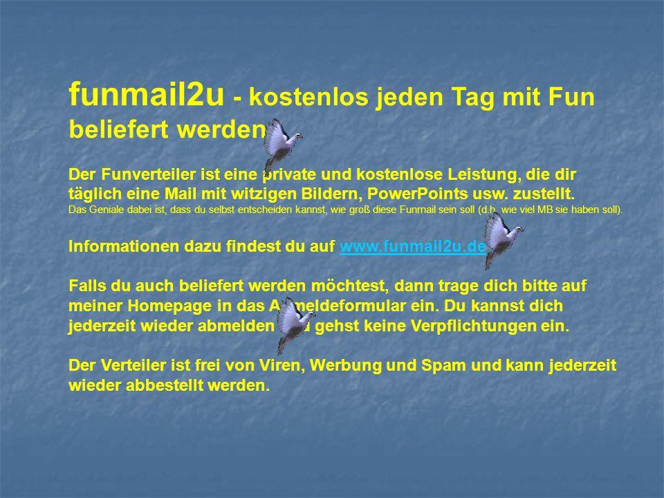 funmail2u - kostenlos jeden Tag mit Fun beliefert werden Der Funverteiler ist eine private und kostenlose Leistung, die dir täglich eine Mail mit witz