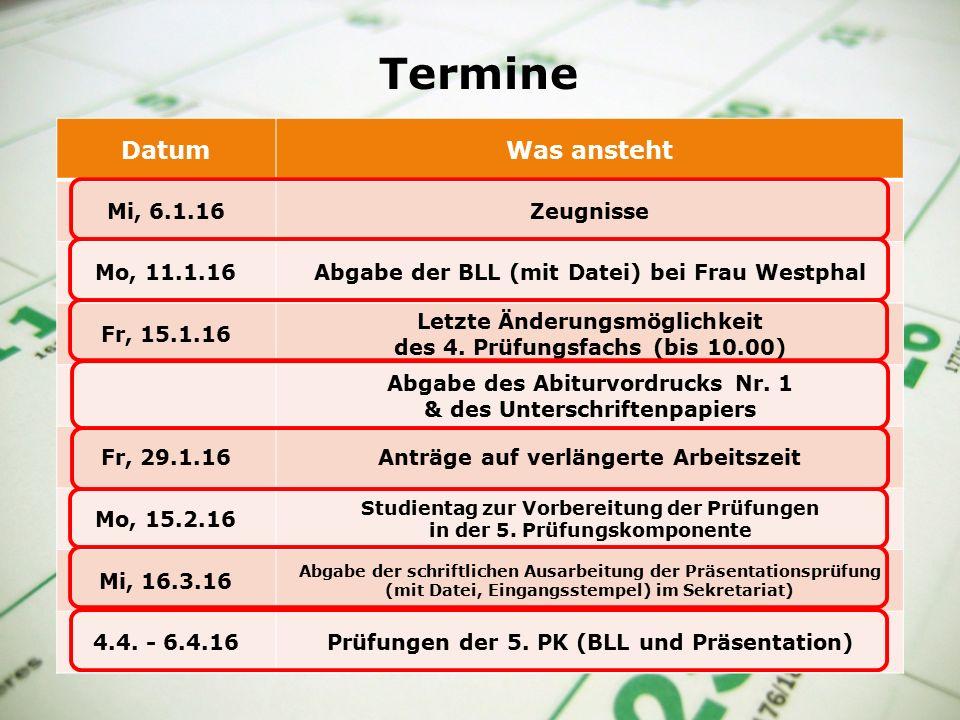 Termine DatumWas ansteht Mi, 6.1.16Zeugnisse Mo, 11.1.16Abgabe der BLL (mit Datei) bei Frau Westphal Fr, 15.1.16 Letzte Änderungsmöglichkeit des 4.
