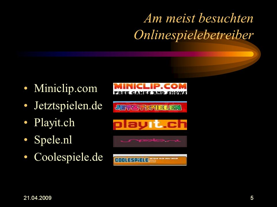 21.04.20095 Am meist besuchten Onlinespielebetreiber Miniclip.com Jetztspielen.de Playit.ch Spele.nl Coolespiele.de
