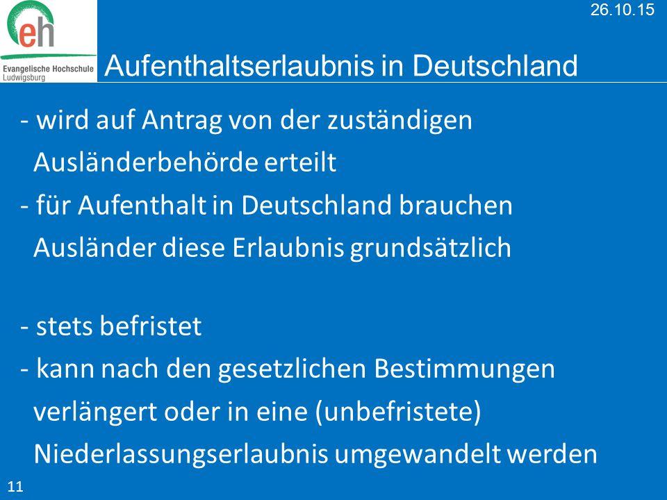 26.10.15 Aufenthaltserlaubnis in Deutschland - wird auf Antrag von der zuständigen Ausländerbehörde erteilt - für Aufenthalt in Deutschland brauchen A