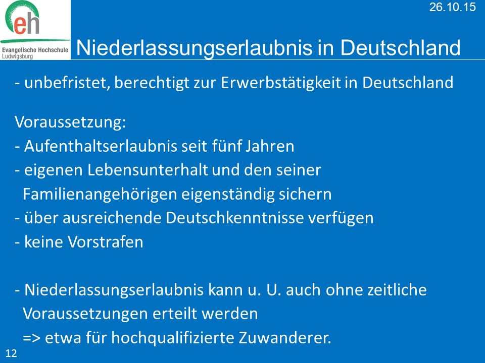 26.10.15 Niederlassungserlaubnis in Deutschland - unbefristet, berechtigt zur Erwerbstätigkeit in Deutschland Voraussetzung: - Aufenthaltserlaubnis se