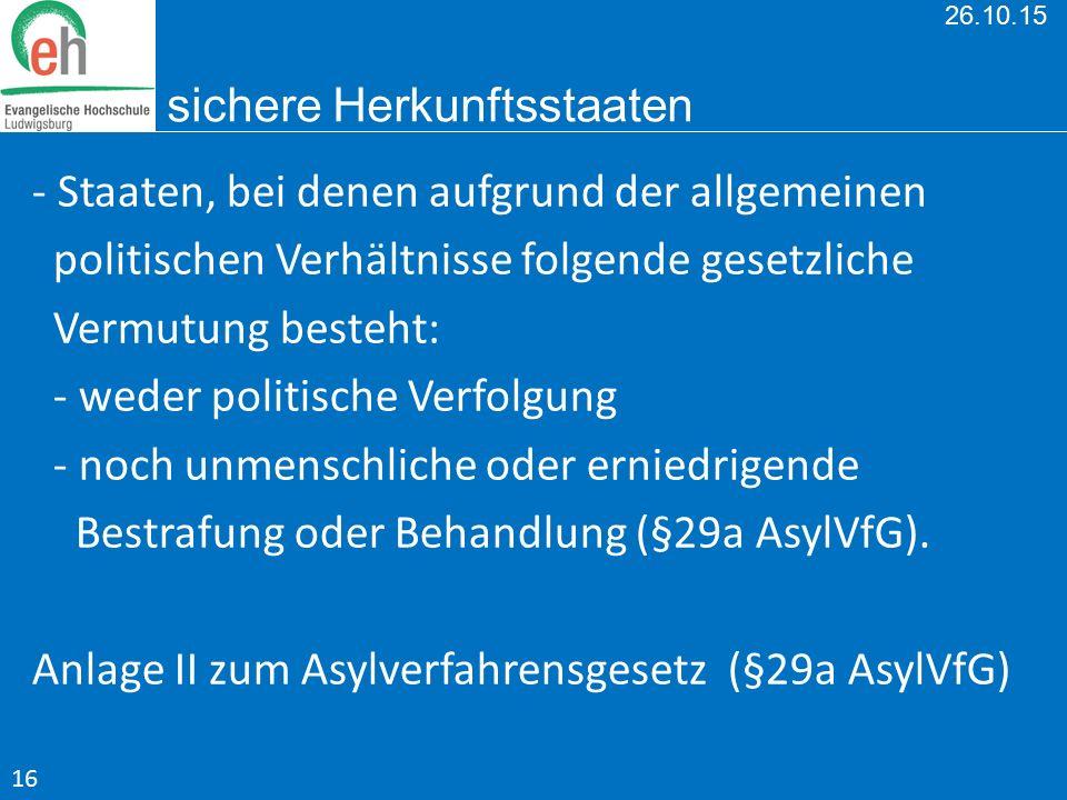 26.10.15 sichere Herkunftsstaaten - Staaten, bei denen aufgrund der allgemeinen politischen Verhältnisse folgende gesetzliche Vermutung besteht: - wed