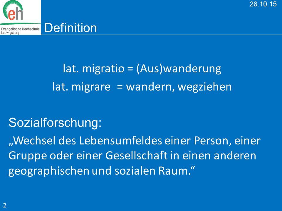 """26.10.15 Definition lat. migratio = (Aus)wanderung lat. migrare = wandern, wegziehen Sozialforschung: """"Wechsel des Lebensumfeldes einer Person, einer"""