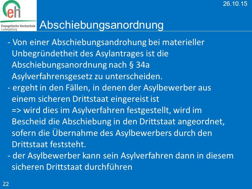 26.10.15 Abschiebungsanordnung - Von einer Abschiebungsandrohung bei materieller Unbegründetheit des Asylantrages ist die Abschiebungsanordnung nach §