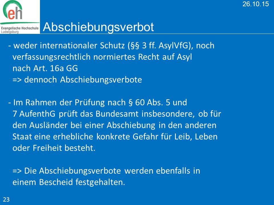 26.10.15 Abschiebungsverbot - weder internationaler Schutz (§§ 3 ff. AsylVfG), noch verfassungsrechtlich normiertes Recht auf Asyl nach Art. 16a GG =>