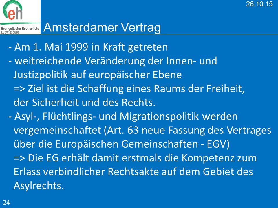 26.10.15 Amsterdamer Vertrag - Am 1. Mai 1999 in Kraft getreten - weitreichende Veränderung der Innen- und Justizpolitik auf europäischer Ebene => Zie