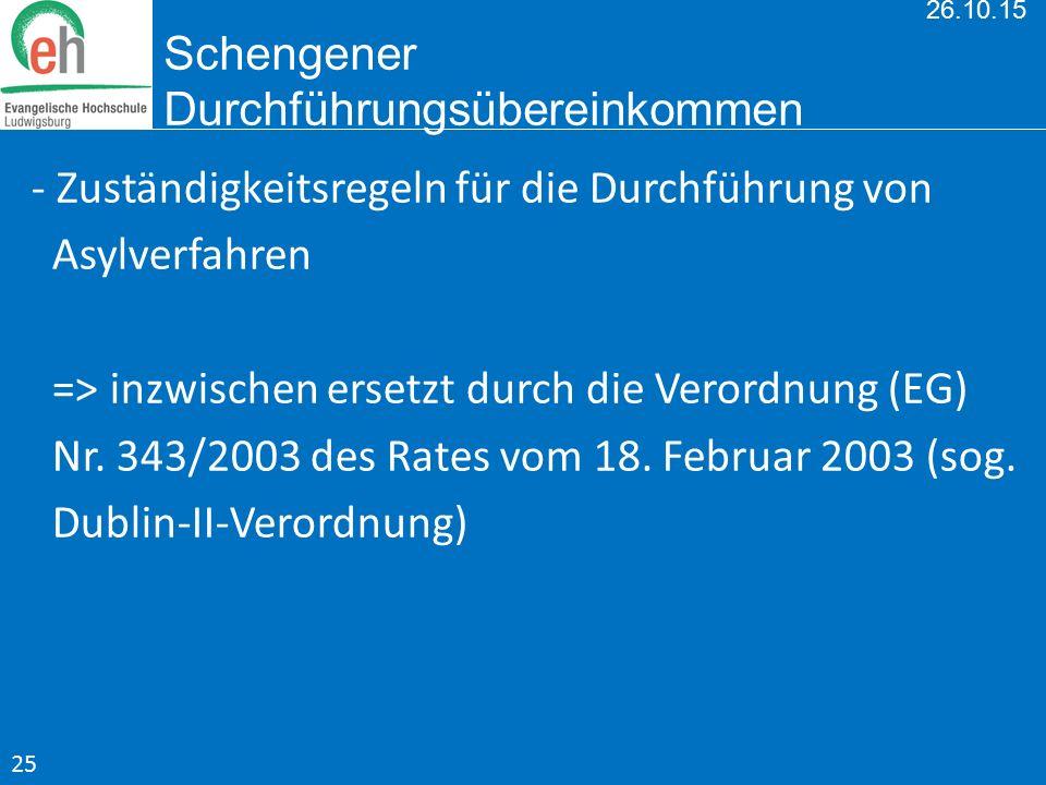 26.10.15 Schengener Durchführungsübereinkommen - Zuständigkeitsregeln für die Durchführung von Asylverfahren => inzwischen ersetzt durch die Verordnun