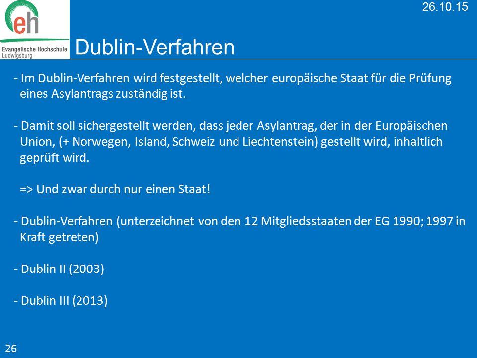 26.10.15 Dublin-Verfahren - Im Dublin-Verfahren wird festgestellt, welcher europäische Staat für die Prüfung eines Asylantrags zuständig ist. - Damit