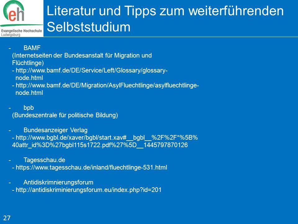 Literatur und Tipps zum weiterführenden Selbststudium -BAMF (Internetseiten der Bundesanstalt für Migration und Flüchtlinge) - http://www.bamf.de/DE/S