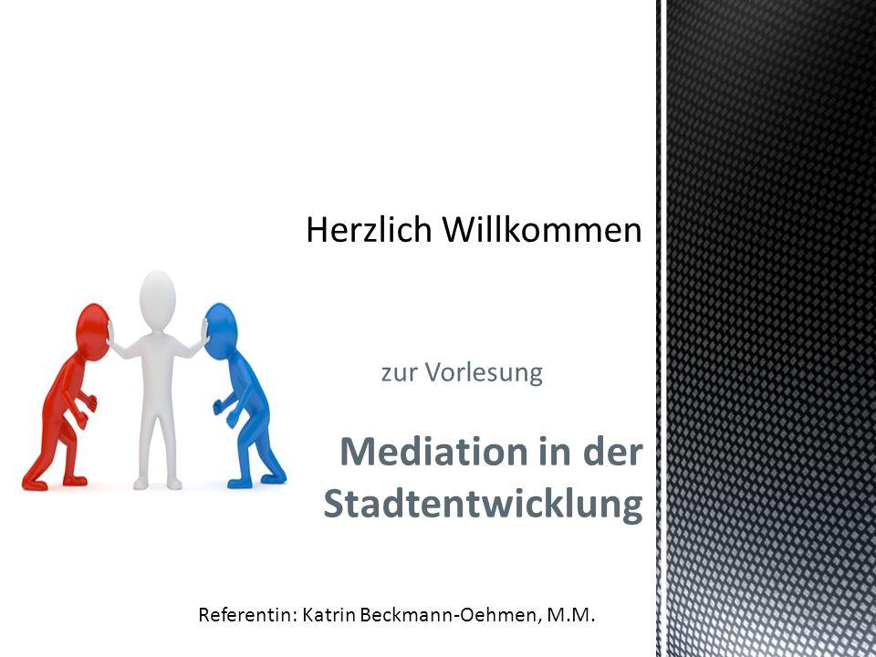 zur Vorlesung Mediation in der Stadtentwicklung Referentin: Katrin Beckmann-Oehmen, M.M.