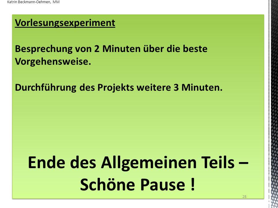 Vorlesungsexperiment Besprechung von 2 Minuten über die beste Vorgehensweise. Durchführung des Projekts weitere 3 Minuten. Ende des Allgemeinen Teils