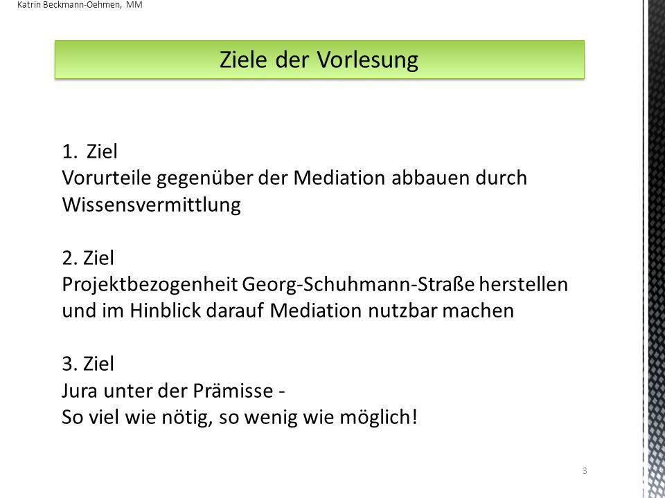 3 Ziele der Vorlesung 1.Ziel Vorurteile gegenüber der Mediation abbauen durch Wissensvermittlung 2. Ziel Projektbezogenheit Georg-Schuhmann-Straße her