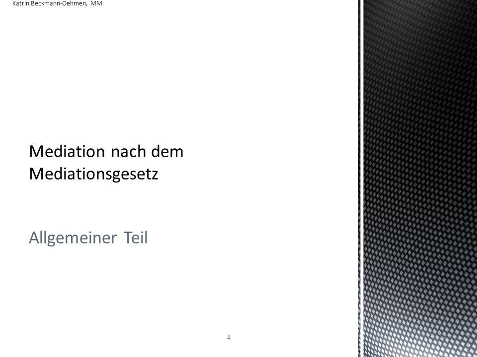 Mediation nach dem Mediationsgesetz Wesentlicher Inhalt Mediationsgesetz seit 21.07.2012 in Kraft aufgrund EU-Richtlinie 2220/52/EG als Pflichtaufgabe Festlegung der Mediationsmaxime Das MediationsG spricht in § 2 Abs.