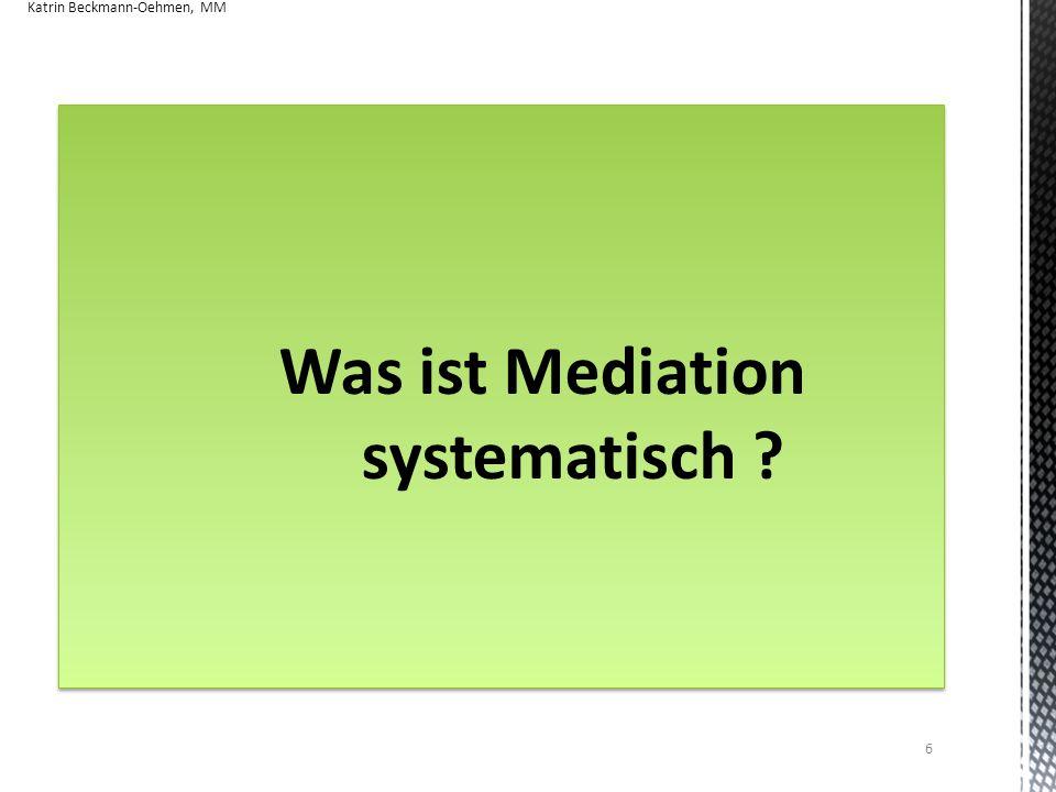 Konfliktlösungssysteme Schiedsverfahren (Arbitration) Gerichtliche Auseinandersetzung (Litigation) Mediation Katrin Beckmann-Oehmen, MM 7