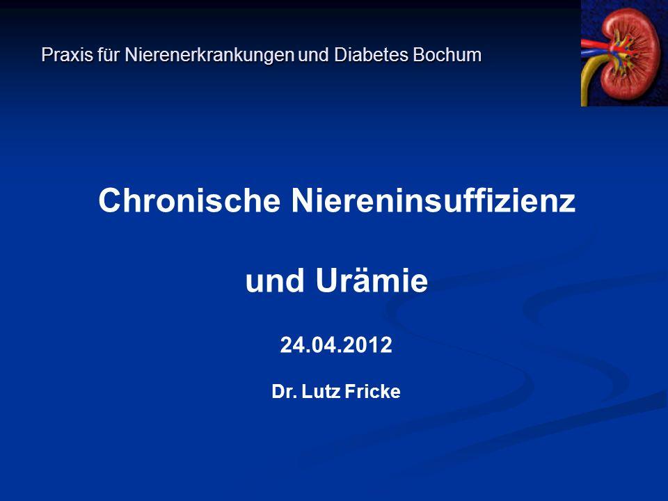 Praxis für Nierenerkrankungen und Diabetes Bochum Chronische Niereninsuffizienz und Urämie 24.04.2012 Dr. Lutz Fricke